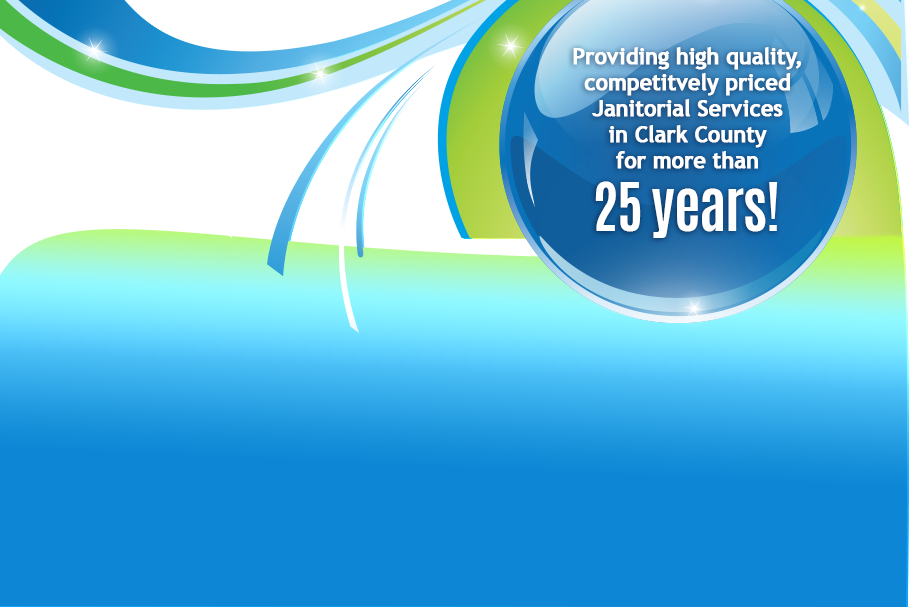Providing high quality, competitively priced janitorial services to private businesses, nonprofits, and state, county, and city facilities in Clark County for more than 25 years!